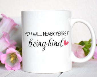 You will never regret being kind mug / Gift / Motivational Mug / Inspirational Mug / Coffee Cup / Be Kind / Kindness / Gift /Gift for Friend