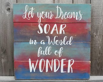 Let your Dreams Soar in a World Full of Wonder, Inspiration Sign, Rustic Wall Decor, Wooden Wall Sign, Distressed Sign. Hand Painted Sign