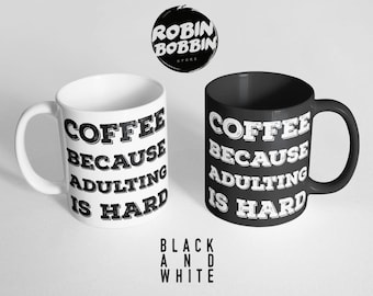 Coffee Because Adulting Is Hard Coffee Mug, College Student Gift, Funny Mug, Gift for Sister Gift for Friend, Gift for Mom, Black & White