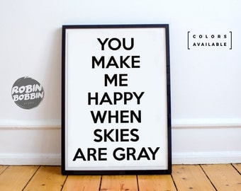 You Make Me Happy When Skies Are Gray l Poster with Love l Wall Decor l Minimal Art l Home Decor l Valentines Gift l Anniversary Gift