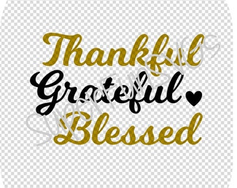 Thankful Grateful Blessed SVG - Digital Cutting File, SVG, DXF, png, eps - Silhouette Studio & Cricut