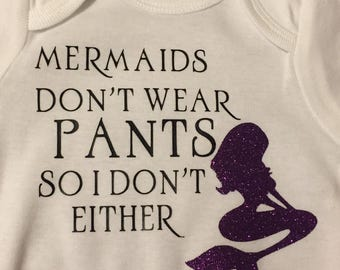 Mermaids dont wear pants, so I dont either