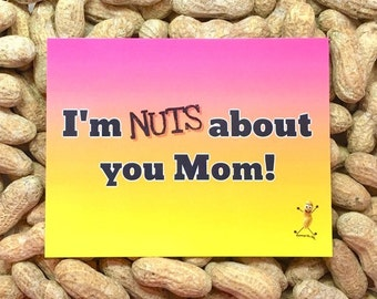I'm NUTS about you Mom! Gag Gift / Gift for Her / Funny Greeting Card / Prank Gift / Nuts / Birthday / Cards / Mom Cards/ Novelty gift