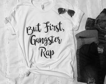 But First, Gangster Rap T-Shirt