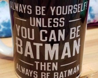 Be Batman Mug