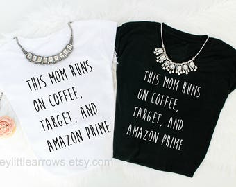 This Mom Runs on Coffee, Target, and Amazon Prime // Mom Shirt // Mother's Day Gift // Mother Hustler // Tired as a Mother // New Mom Gift