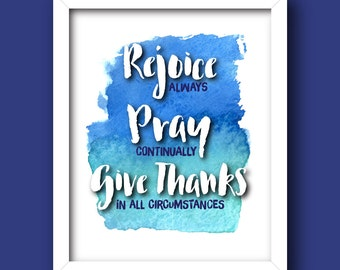 Rejoice, Pray, Give Thanks – 1 Thessalonians 5: 16-18 [Bible Verse graphic] *INSTANT DOWNLOAD* [5x7, 8x10, 11x14] Digital Print