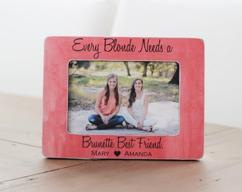 Best Friend Gift Every BLONDE Needs A BRUNETTE Best Friend Birthday GIFT Personalized Picture Frame Best Friend Birthday Frame Besties