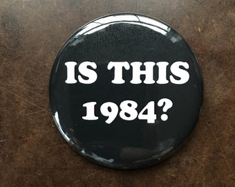 Is This 1984? Dystopia Handmade Button Made in the USA Big Pin 2.25""