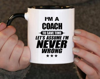 Christmas gift , I'm a Coach to Save Time Let's assume I'm Never Wrong, Coach Gift, Coach Birthday, Coach Mug, Coach , ,