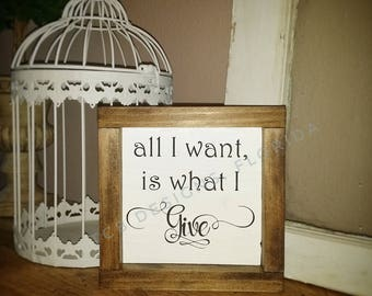 All I Want is What I Give, Rustic Sign, Farmhouse decor, Wood Sign, Encouragement Gift