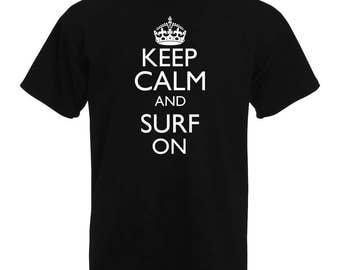 Keep Calm and Surf On | Keep Calm and Carry On | Funny T-Shirt | Keep Calm | Surfing Lovers T-Shirt, Surfers T-Shirt
