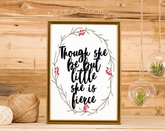 Though she be but little she is fierce - wall art - printable download - strong woman - floral design / fierce woman / i am strong / art