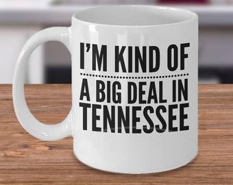 Tennessee Coffee Mug - Tennessee Lovers Mug - Funny Tennessee Mug, US State Ceramic Mug - I'm Kind Of A Big Deal In Tennessee