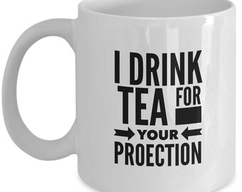 """11oz coffee mug """"I drink tea for your protection"""""""