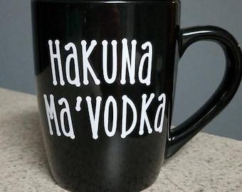 Hakuna Ma'Vodka Mug