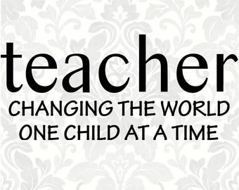 Teacher svg - Changing the world one child at a time (SVG, PDF, Digital File Vector Graphic)