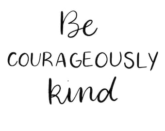 Be Courageously Kind Print - Digital Download