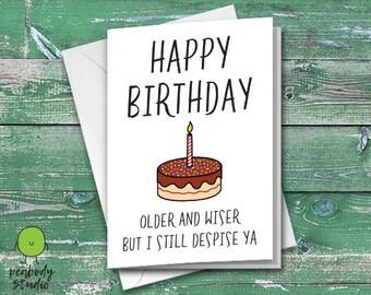 Older and Wiser Still Despise Ya Happy Birthday Funny Greeting Card - Birthday, Peabody Studio Card