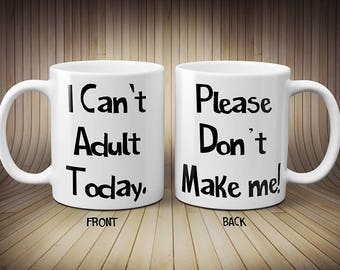 I can't adult today - Please don't make me! Mug