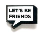 Let's be friends enamel lapel pin