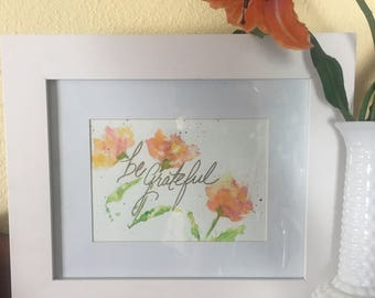 Original watercolor painting inspirational words shabby chic floral art farm house spring garden home decor 5x7 on paper