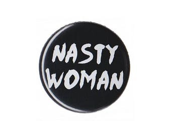 "Nasty Woman Button Badge Pinback 1"", 1.25"" or 2.25"" feminism feminist riot grrrl"
