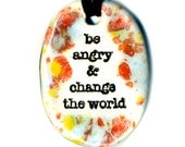 Be Angry and Change the World Ceramic Necklace in Multicolor