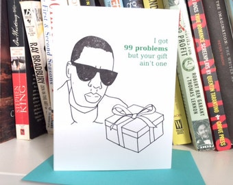 Funny Birthday Card - 99 Problems But Your Gift Ain't One - Hip Hop - Jay-Z