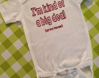 I'm Kind Of A Big Deal (At My House) Baby Onesie - You PICK the Size - Baby Boy or Baby Girl Unisex Onesie