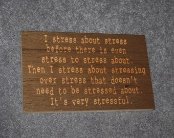 I stress about stress... ~ funny plaque about stress ~ wooden plaque 17005