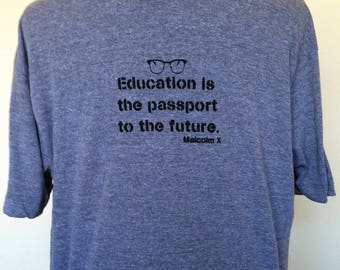 Quote Unisex T Shirt, Education Quote, Black History T Shirt, Malcolm X Mens T shirt