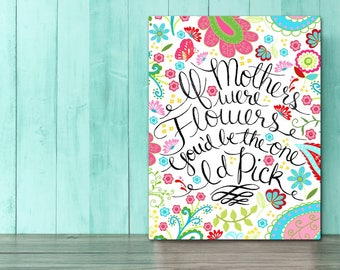 If Mothers were Flowers You'd be the on we'd pick Stretched Canvas Wall Art CANVAS GM0005