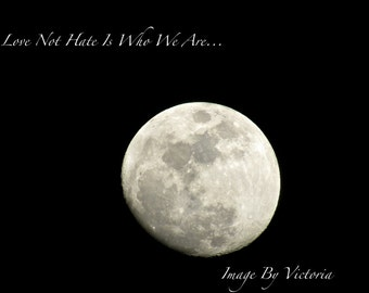 Love Not Hate Is Who We Are - Moon Photo Fine Art Wall Decor / Inspiriational Powerful Typographic Art /Altar Art Nature Art