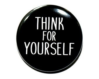 Think For Yourself - Pinback Button Badge 1 1/2 inch 1.5 - Keychain Magnet or Flatback