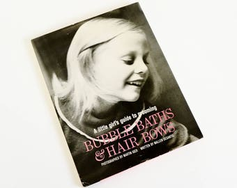 Rare Vintage 1960s Childrens Book / Bubble Baths and Hair Bows - A Girl's Guide to Grooming by Mallen Desantis HCDJ 1963 First Edition VGC