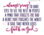 Always Pray To Have The Eyes To See The Best In People  -  Instant Download Machine Embroidery Design