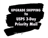 UPGRADE SHIPPING - USPS 3day Priority Mail