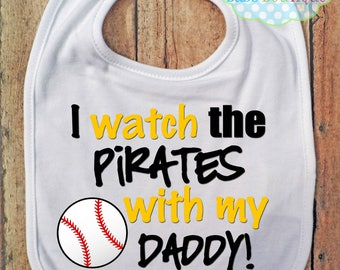 I Watch the Pirates with my Daddy Bib -Pittsburgh Pirates Baseball - Baby Fan Gear
