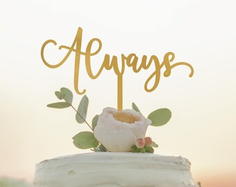 Always Cake Topper - Wedding Cake Topper - Anniversary Cake Topper - Custom Cake Topper - Romantic Cake Topper