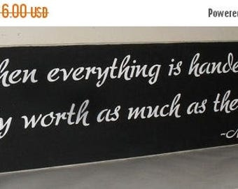 ON SALE TODAY When everything is handed to you, it's only worth as much as the time put in Inspirational Quote Sign You Pick Colors