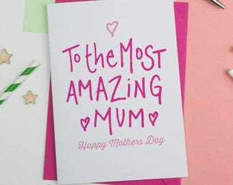 To the most amazing mum/mummy Mother's Day Card, Mothersday Card, Card for Mum, card for Mom