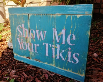 SHOW Me YOUR TIKI'S Wooden Sign, Shelf Sitter, Secret Compartment, Beach-y Decor, Wall Art