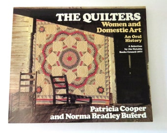 THE QUILTERS Women and Domestic Art, Oral History Book, Illustrated Non-Fiction, Passed Down History, Vintage Softcover