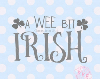 A wee bit Irish SVG, St Patricks day quote, Irish svg, clover svg cutting files, Cutter ready file for cricut silhouette -tds273