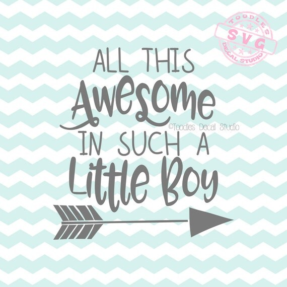 All This Awesome In Such A Little Boy Svg Vector File Little