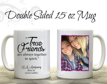 Best Friends Custom Photo Coffee Mug and Friendship Quote - Large 15 oz - Personalized Picture True Friends Quote Novelty Mug