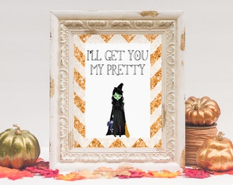 I'll Get You My Pretty | Wicked Witch | Halloween Printable | 8x10 - INSTANT DOWNLOAD