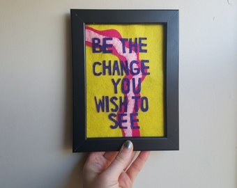 """Felt """"Be the Change You Wish To See"""" 5x7 Wall Hang"""