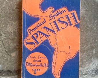 Practical Spoken Spanish, by F.M. Kercheville, Ph.D., Vintage Paperback, 1952